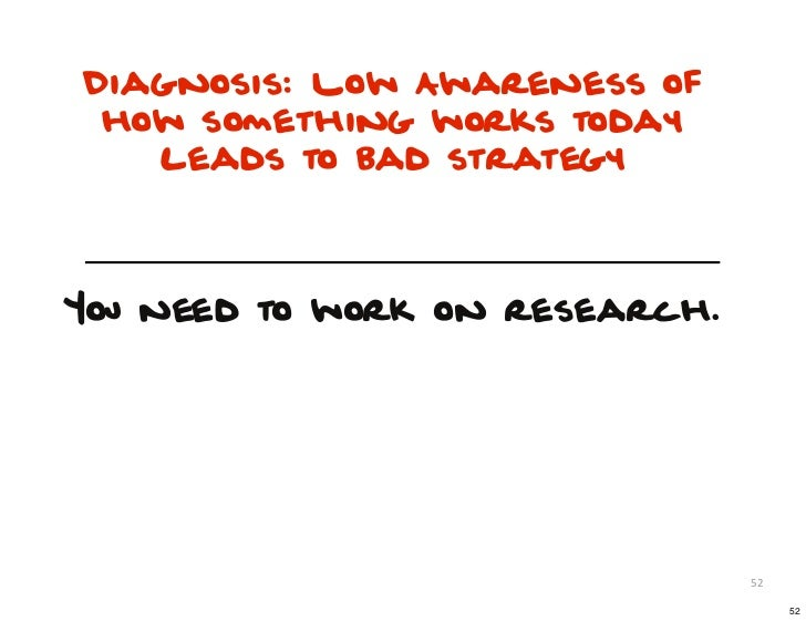 Diagnosis: Low Awareness of how something works today   leads to bad strategyYou need to work on research.                ...