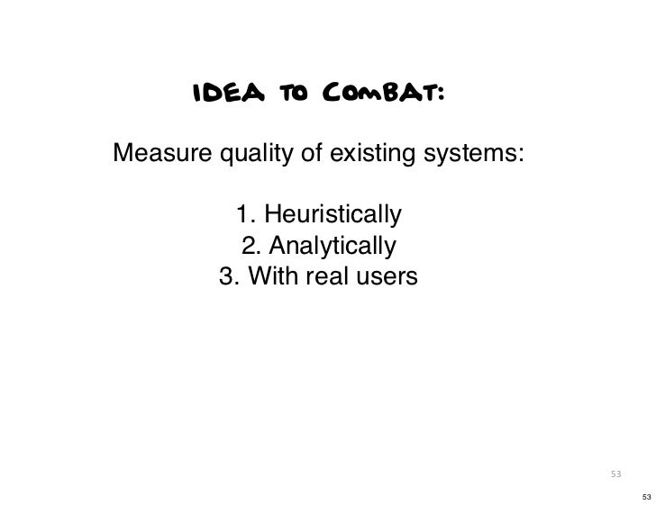 Idea to Combat:Measure quality of existing systems:          1. Heuristically           2. Analytically         3. With re...