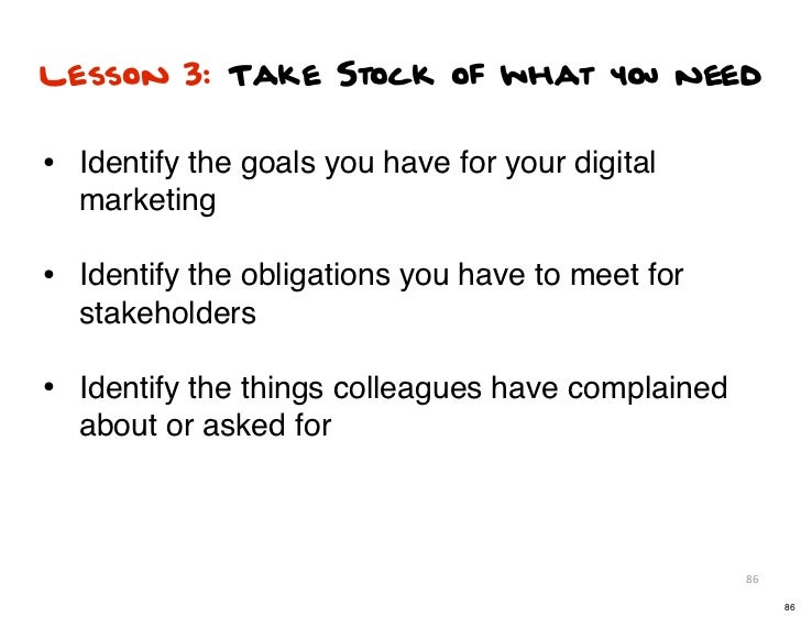 Lesson 3: Take Stock of what you need• Identify the goals you have for your digital  marketing• Identify the obligations y...