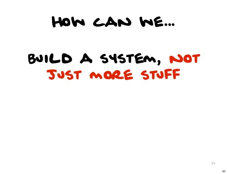 How can we...Build a system, not   just more stuff                      93                           93