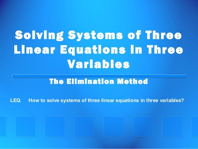 Solving Systems of Three Linear Equations in Three Variables The Elimination Method LEQHowtosolvesystemsofthree...