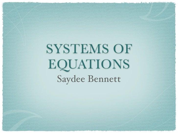 SYSTEMS OF EQUATIONS  Saydee Bennett
