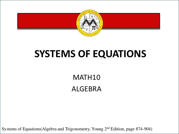 SYSTEMS OF EQUATIONS<br />MATH10 <br />ALGEBRA<br />Systems of Equations(Algebra and Trigonometry, Young 2nd Edition, page...