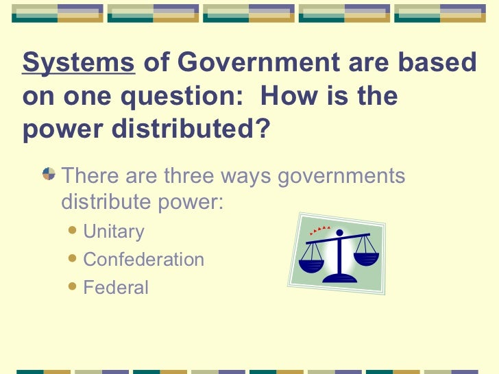 unitary and federal systems Government - federalism: a happy medium between unitary and confederate governments.