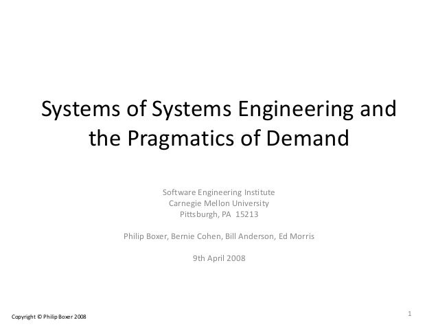 Systems of Systems Engineering and the Pragmatics of Demand Software Engineering Institute Carnegie Mellon University Pitt...