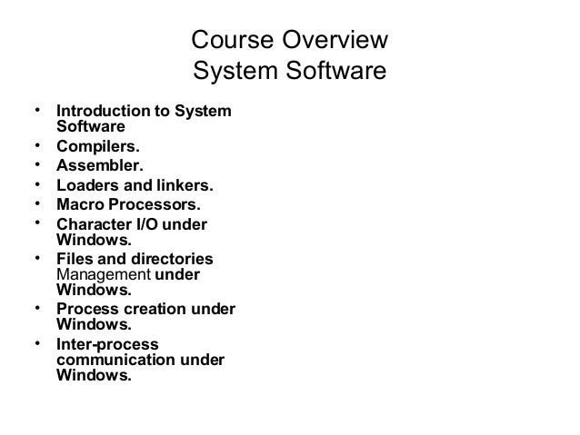 Course Overview                  System Software• Introduction to System  Software• Compilers.• Assembler.• Loaders and li...