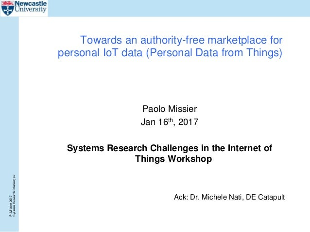 P.Missier2017 SystemsResearchChallenges Towards an authority-free marketplace for personal IoT data (Personal Data from Th...