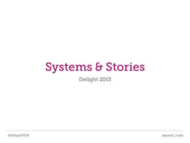 #DelightFTW @oneill_colin Systems & Stories Delight 2013