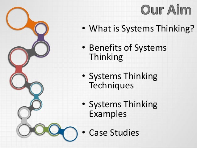 • What is Systems Thinking? • Benefits of Systems Thinking • Systems Thinking Techniques • Systems Thinking Examples • Cas...