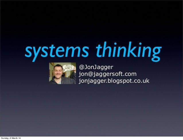 systems thinking @JonJagger jon@jaggersoft.com jonjagger.blogspot.co.uk  Sunday, 2 March 14
