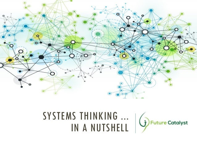 SYSTEMS THINKING ... IN A NUTSHELL