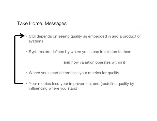 Take Home: Messages • CQI depends on seeing quality as embedded in and a product of systems • Systems are defined by wher...