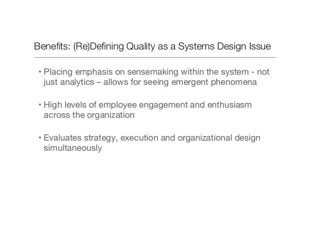 Benefits: (Re)Defining Quality as a Systems Design Issue •Placing emphasis on sensemaking within the system - not just anal...