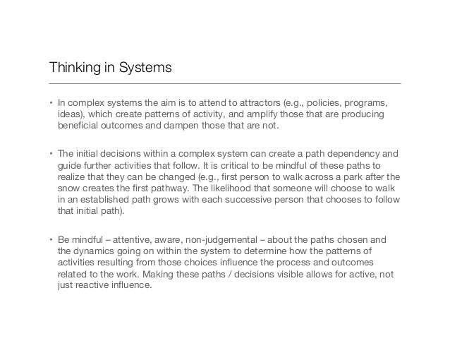 Thinking in Systems • In complex systems the aim is to attend to attractors (e.g., policies, programs, ideas), which crea...