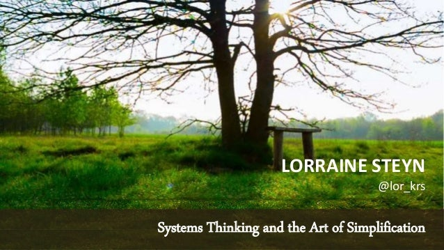 LORRAINE STEYN @lor_krs Systems Thinking and the Art of Simplification