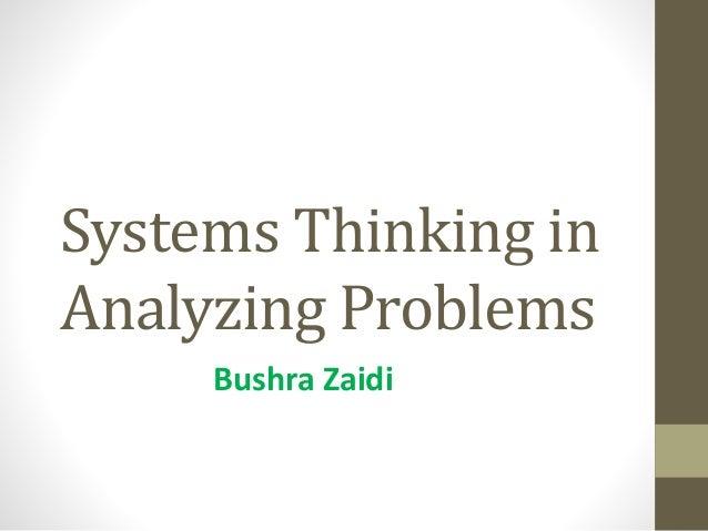 Systems Thinking in Analyzing Problems Bushra Zaidi