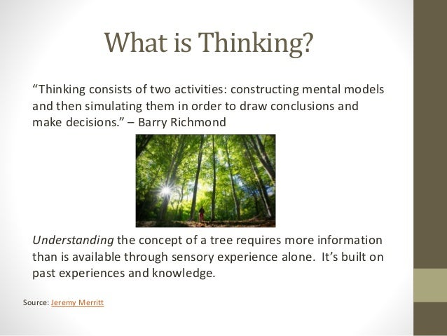 """What is Thinking? """"Thinking consists of two activities: constructing mental models and then simulating them in order to dr..."""