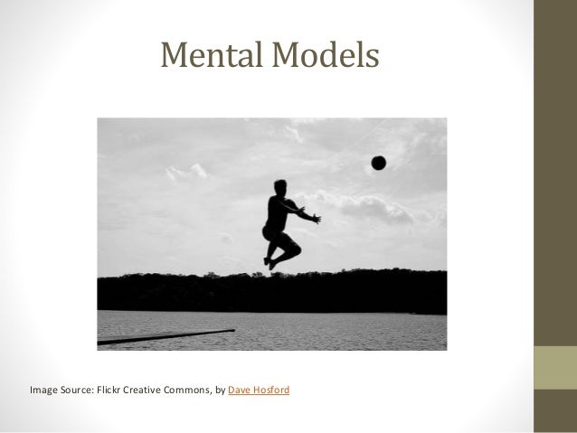 Mental Models Image Source: Flickr Creative Commons, by Dave Hosford