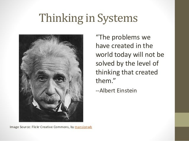 """""""Systems thinking is a way of looking at, learning about, and understanding complex situations"""" (Wilson 2004, p.7) """"Syst..."""