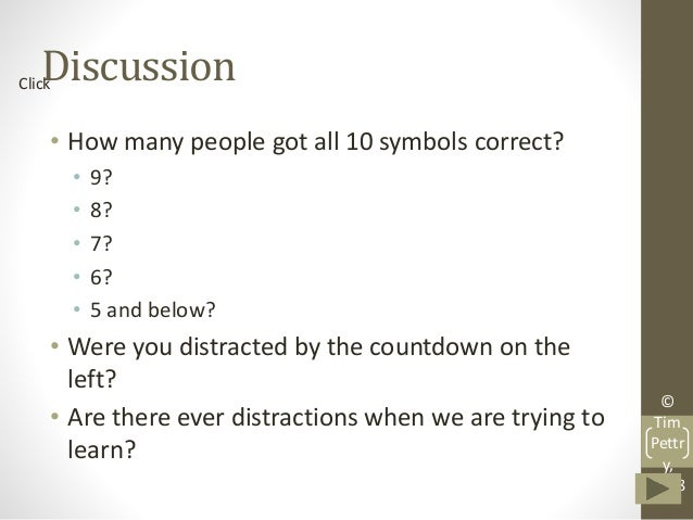 © Tim Pettr y, 2008 Discussion continued • Which symbols do most people get right?  1 – due to repetition 10 – Its diffe...