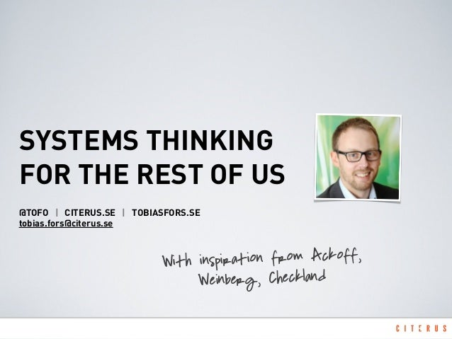 SYSTEMS THINKINGFOR THE REST OF US@TOFO | CITERUS.SE | TOBIASFORS.SEtobias.fors@citerus.seWith inspiration from Ackoff,Wei...