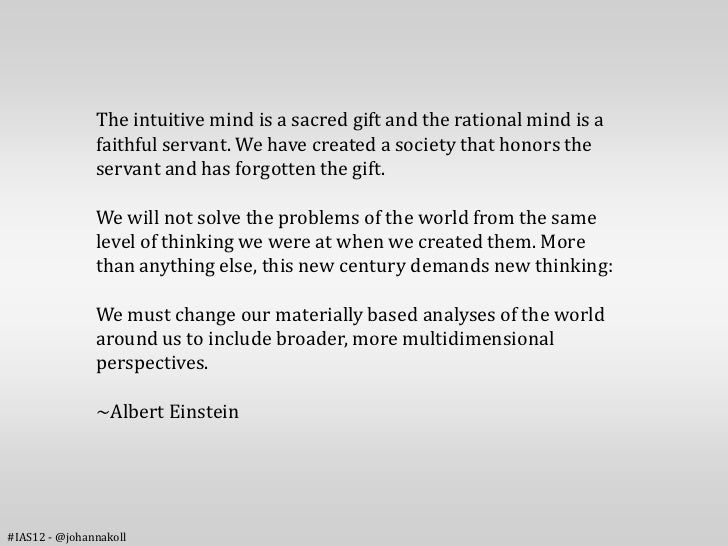 The intuitive mind is a sacred gift and the rational mind is a               faithful servant. We have created a society t...