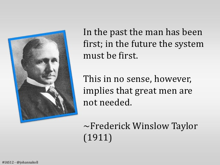 In the past the man has been                        first; in the future the system                        must be first. ...