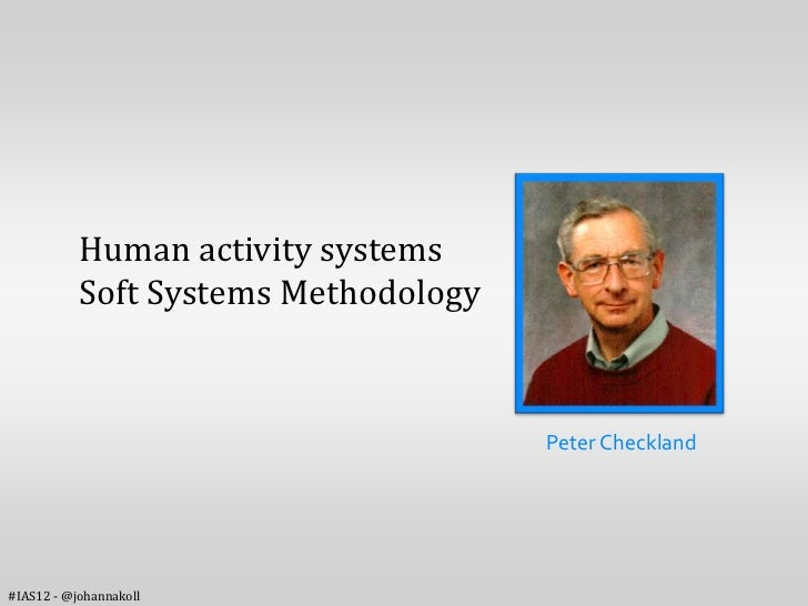 Human activity systems           Soft Systems Methodology                                      Peter Checkland#IAS12 - @jo...