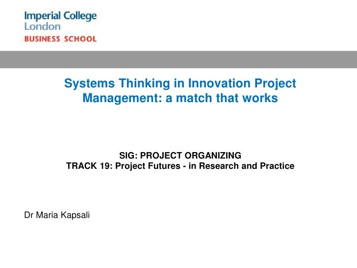 Systems Thinking in Innovation Project Management: a match that works SIG: PROJECT ORGANIZING TRACK 19: Project Futures - ...