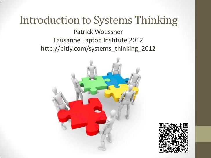 Introduction to Systems Thinking                 Patrick Woessner        Lausanne Laptop Institute 2012    http://bitly.co...