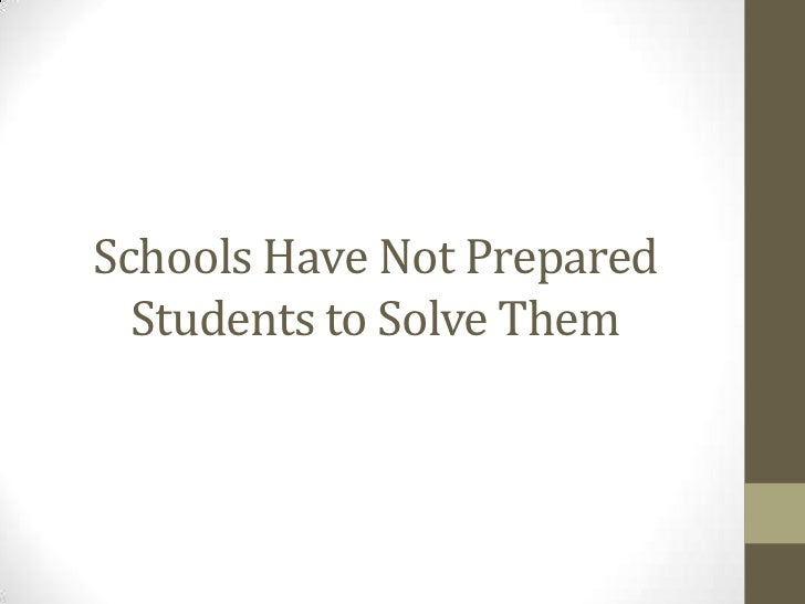 Schools Have Not Prepared  Students to Solve Them
