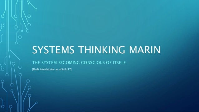 SYSTEMS THINKING MARIN THE SYSTEM BECOMING CONSCIOUS OF ITSELF [Draft introduction as of 8/9/17]