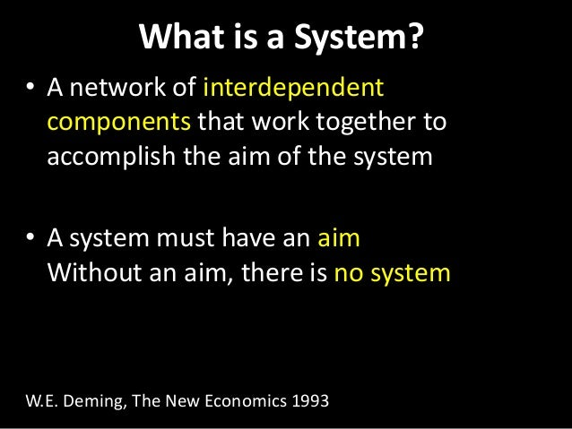 What is a System? • A network of interdependent components that work together to accomplish the aim of the system • A syst...