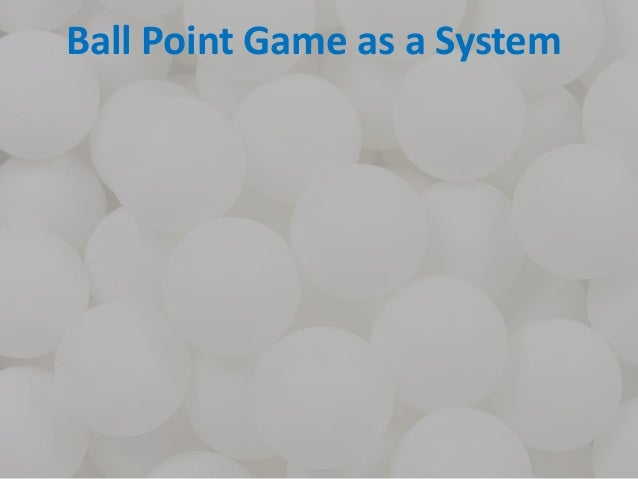 Ball Point Game as a System