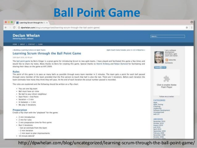 Ball Point Game http://dpwhelan.com/blog/uncategorized/learning-scrum-through-the-ball-point-game/