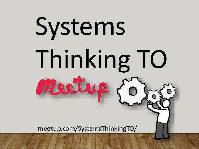 Systems Thinking TO meetup.com/SystemsThinkingTO/