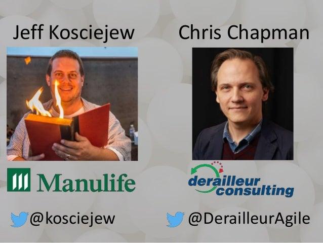 Jeff Kosciejew @kosciejew Chris Chapman @DerailleurAgile