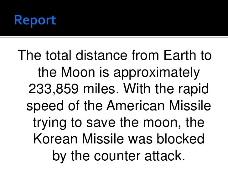 Report<br />The total distance from Earth to the Moon is approximately 233,859 miles. With the rapid speed of the American...