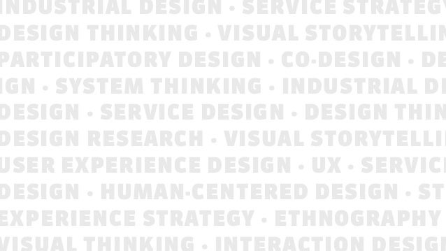 INDUSTRIAL DESIGN · SERVICE STRATEGY DESIGN THINKING · VISUAL STORYTELLIN PARTICIPATORY DESIGN · CO-DESIGN · DE IGN · SYST...