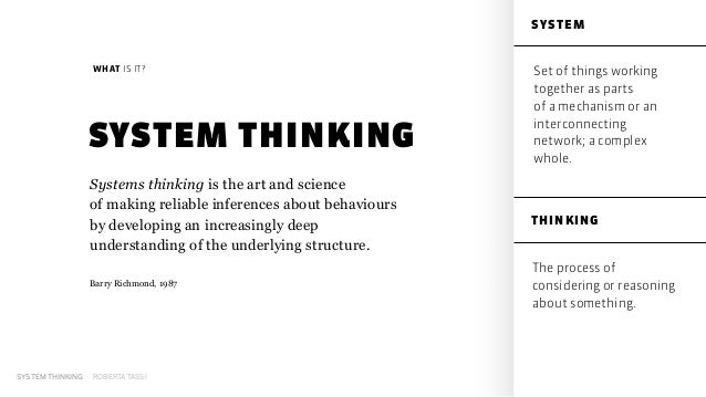 SYSTEM THINKING ROBERTA TASSI Systems thinking is the art and science  of making reliable inferences about behaviours by ...