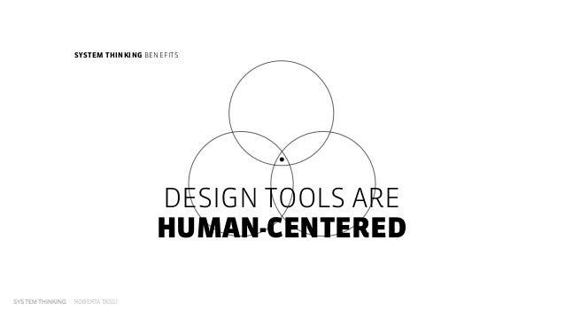 SYSTEM THINKING ROBERTA TASSI DESIGN TOOLS ARE HUMAN-CENTERED SYSTEM THINKING BENEFITS