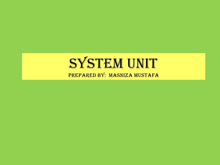 SYSTEM UNIT<br />Prepared by:  masnizamustafa<br />
