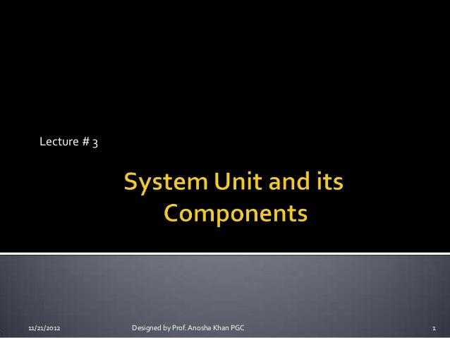 Lecture # 311/21/2012       Designed by Prof. Anosha Khan PGC   1