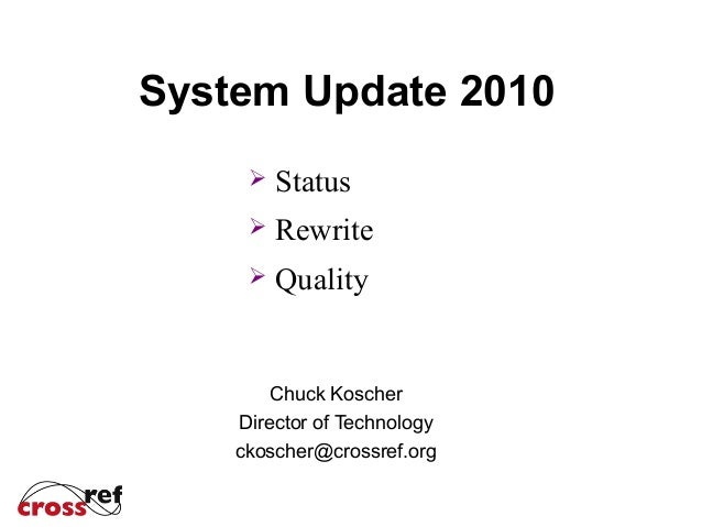 System Update 2010 Chuck Koscher Director of Technology ckoscher@crossref.org  Status  Rewrite  Quality