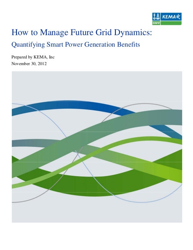 How to Manage Future Grid Dynamics:Quantifying Smart Power Generation BenefitsPrepared by KEMA, IncNovember 30, 2012