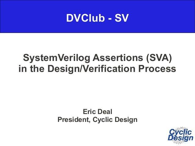 DVClub - SVSystemVerilog Assertions (SVA)in the Design/Verification ProcessEric DealPresident, Cyclic Design