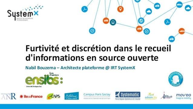 Nabil Bouzerna – Architecte plateforme @ IRT SystemX Furtivité et discrétion dans le recueil d'informations en source ouve...