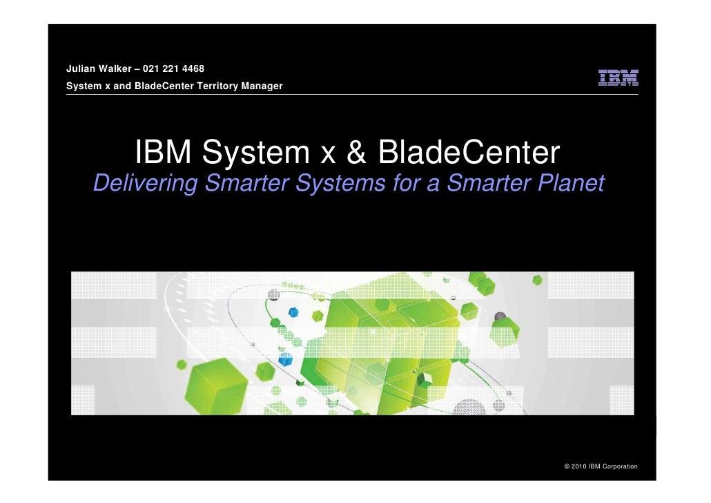 Julian Walker – 021 221 4468 System x and BladeCenter Territory Manager                  IBM System x & BladeCenter      D...