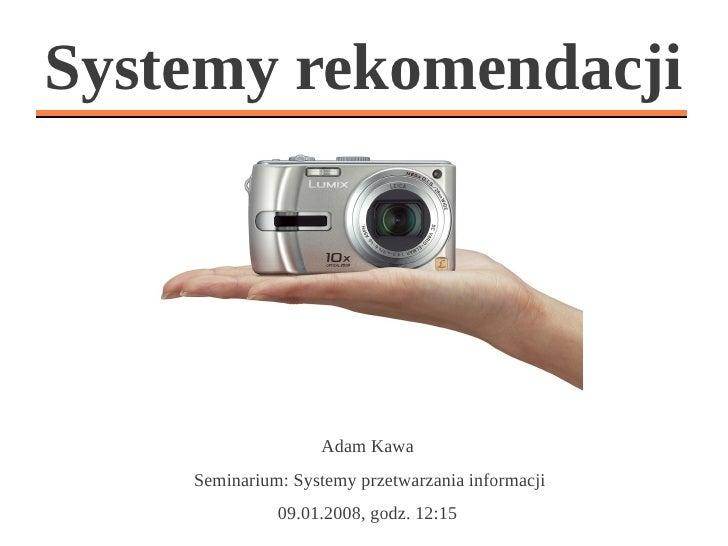 Systemy rekomendacji                   Adam Kawa    Seminarium: Systemy przetwarzania informacji              09.01.2008, ...