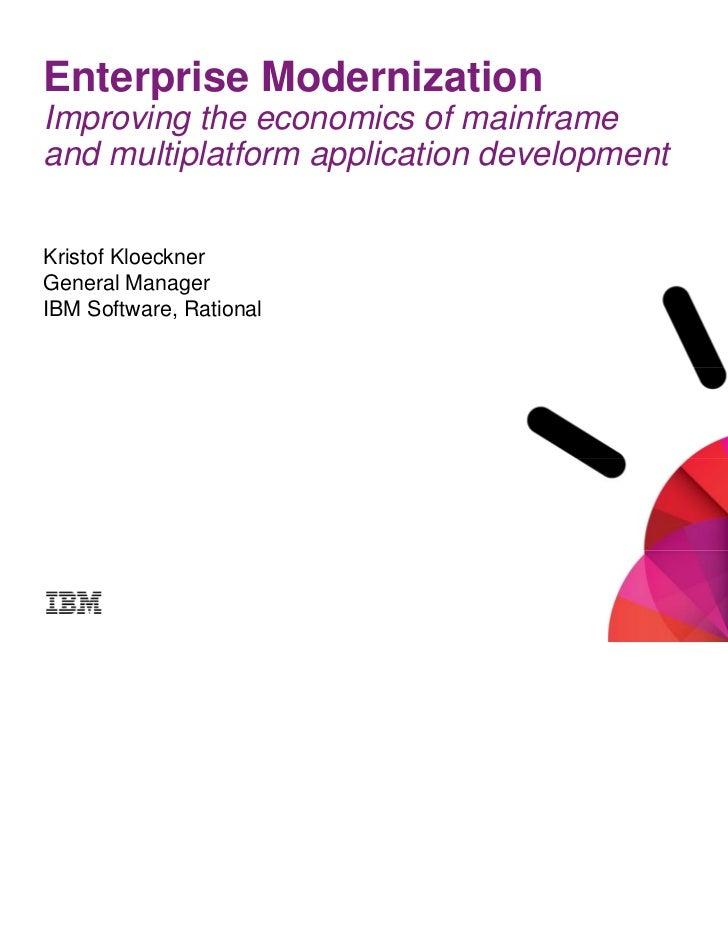 Enterprise ModernizationImproving the economics of mainframeand multiplatform application developmentKristof KloecknerGene...